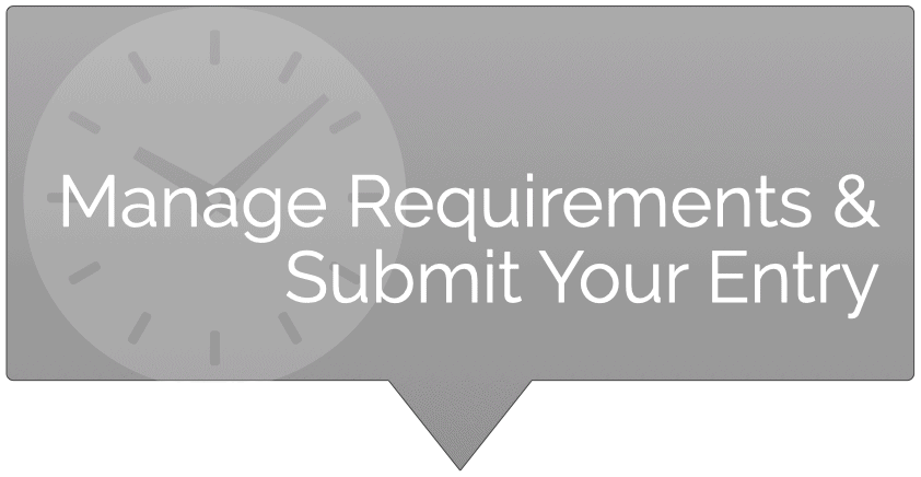 Manage Requirements and Submit Your Entry
